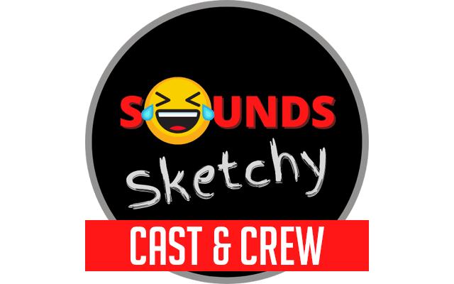 Sounds Sketchy Logo - Cast and Crew